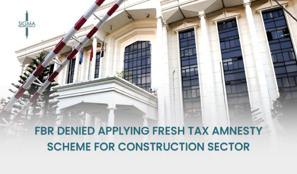 FBR Denied Applying Fresh Tax Amnesty Scheme For Construction Sector