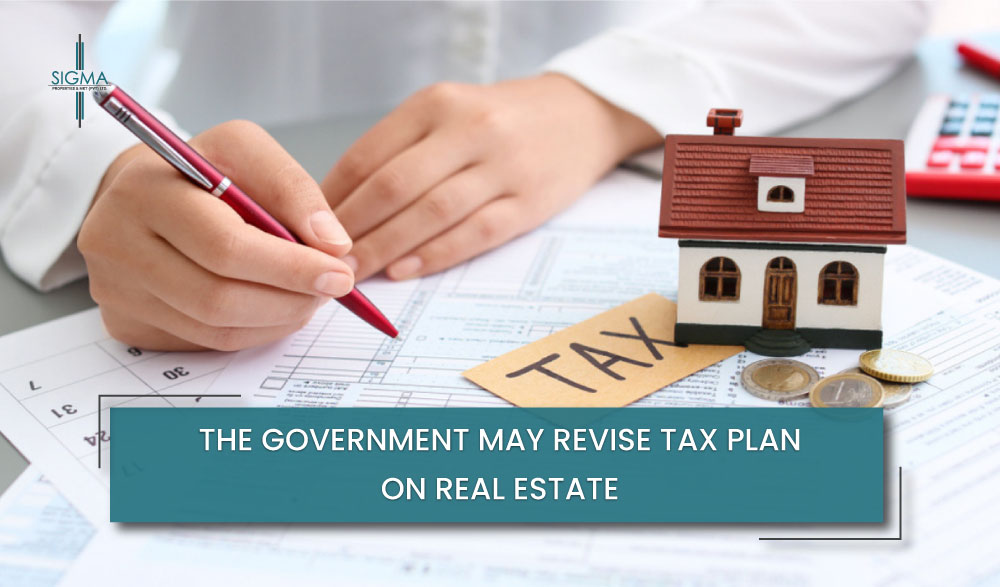 Government May Revise Tax Plan On Real Estate