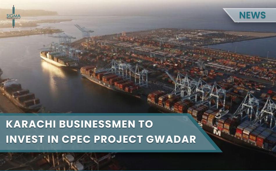 Karachi Businessmen to invest in CPEC projects Gwadar