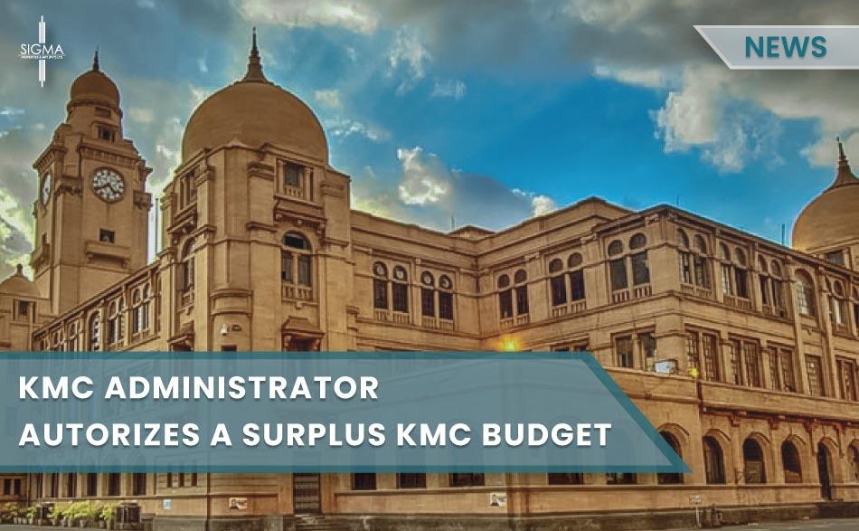 KMC Administrator authorizes a surplus KMC budget of PKR 26 billion