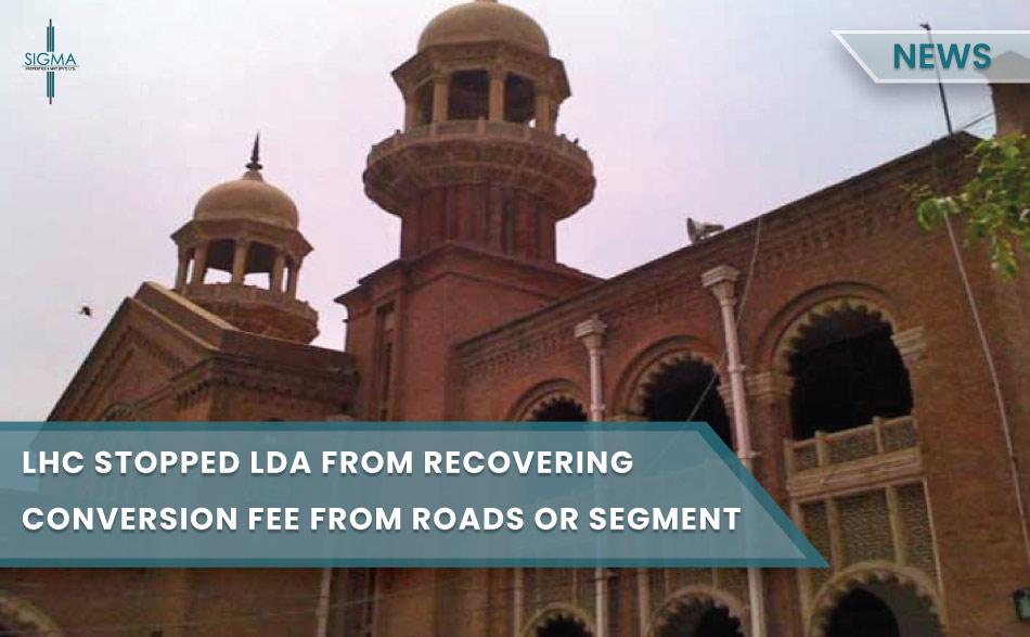 Lahore High Court Stopped LDA From Recovering Conversion Fee From commercial segments
