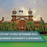 Lahore High Court, LHC issued a notice to the Punjab Advocate General, requesting his aid in determining the Ravi Urban Development Authority (RUDA).