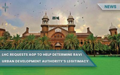 LHC requests AGP to help determine Ravi Urban Development Authority