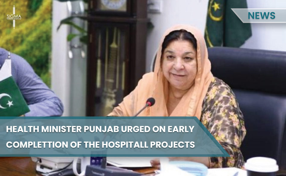 Health Minister Punjab Urged on Early Completion Of The Hospital Projects
