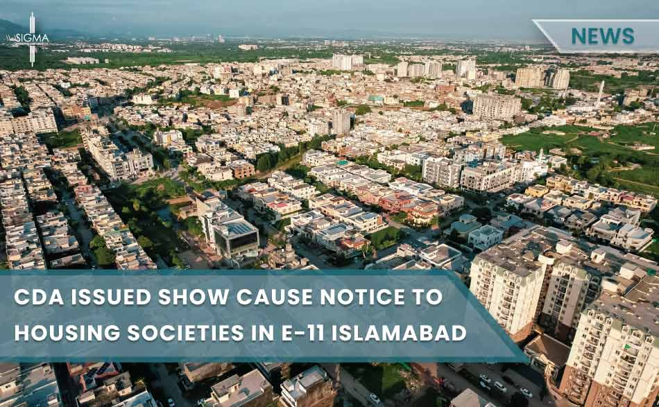 CDA Issued Show Cause Notice To Housing Societies In E-11 Islamabad
